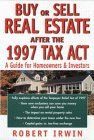 Buy or Sell Real Estate After the 1997 Tax Act: A Guide for Homeowners and Investors, By Robert Irwin